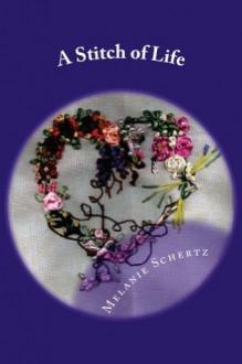 A Stitch of Life - Melanie Schertz, Pat Weston