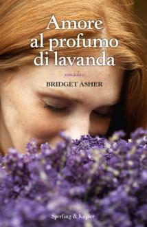 Amore al profumo di lavanda - Bridget Asher