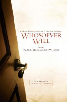 Whosoever Will - David L. Allen, Steve W. Lemke