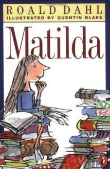 Matilda - Roald Dahl,Quentin Blake