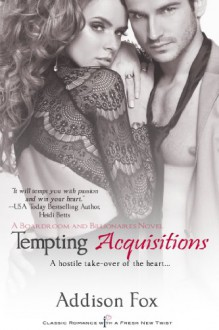 Tempting Acquisitions (A Boardrooms and Billionaires Book) (Entangled Indulgence) - Addison Fox