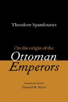 Theodore Spandounes: On the Origins of the Ottoman Emperors - Theodoros Spandouginos, Theodoros Spandouginos