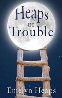 Heaps of Trouble - Emelyn Heaps