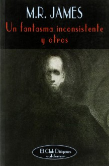 Un fantasma inconsistente y otros - M.R. James, Francisco Torres Oliver