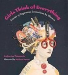 Girls Think of Everything: Stories of Ingenious Inventions by Women (Library) - Catherine Thimmesh, Melissa Sweet