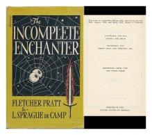 The Incomplete Enchanter [By] L. Sprague De Camp and Fletcher Pratt - L. Sprague (Lyon Sprague) (1907-2000) . Fletcher Pratt De Camp