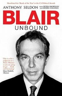 Blair Unbound - Anthony Seldon, Peter Snowdon