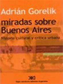 Miradas sobre Buenos Aires: historia cultural y critica urbana - Adrian Gorelik