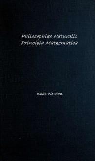Newton's Principia - Isaac Newton, Daniel Adee, Valentin Chirosca, Theodore Preston, N. W. Chittenden, Andrew Motte