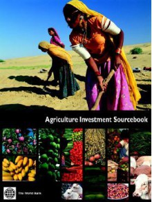 Agriculture Investment Sourcebook - World Bank Group, World Book Inc, Bank World Bank