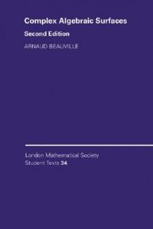 Complex Algebraic Surfaces - Arnaud Beauville, J.W. Bruce, C.M. Series