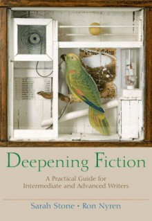 Deepening Fiction: A Practical Guide for Intermediate and Advanced Writers - Sarah Stone,Ron Nyren