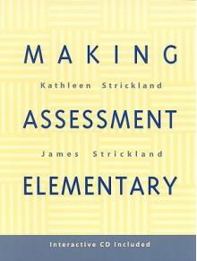 Making Assessment Elementary - Kathleen Strickland, James Strickland