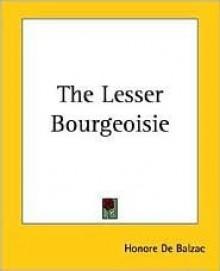 Lesser Bourgeoisie - Honoré de Balzac