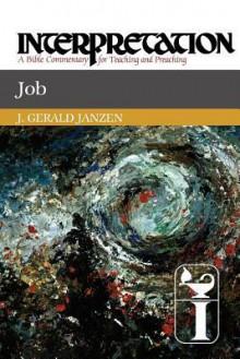 Job: Interpretation: A Bible Commentary for Teaching and Preaching - J. Gerald Janzen