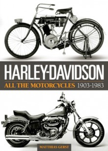Harley-Davidson: All the Motorcycles 1903-1983 - Matthias Gerst