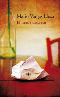El héroe discreto (Spanish Edition) - Mario Vargas Llosa