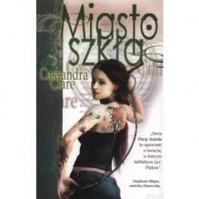 Miasto szkła (Dary Anioła, #3) - Anna Reszka,Cassandra Clare