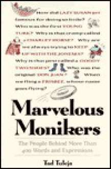 Marvelous Monikers: The People Behind More Than 400 Words and Expressions - Tad Tuleja