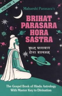 Brihat Parasara Hora Sastra- Vol. 2 - Maharishi Parasara