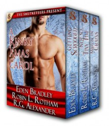 A Kinky Xmas Carol - Eden Bradley,Robin L. Rotham,R.G. Alexander