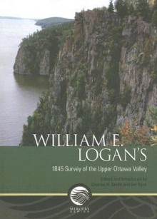 William E. Logan's 1845 Survey of the Upper Ottawa Valley - Charles H. Smith