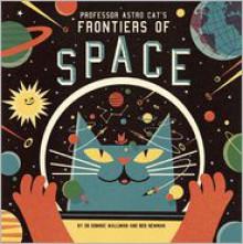 Professor Astro Cat's Frontiers of Space - Dominic Walliman, Ben Newman