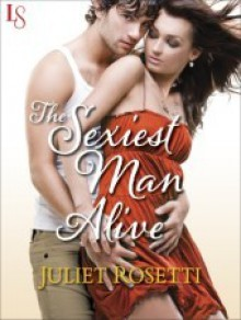 The Sexiest Man Alive: Life and Love on the Lam (A Loveswept Contemporary Romance) - Juliet Rosetti