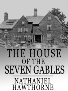 The House of the Seven Gables (Illustrated) - Nathaniel Hawthorne