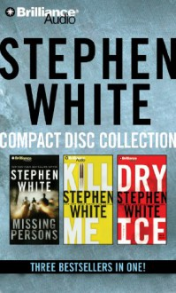 Stephen White CD Collection 1: Missing Persons, Kill Me, Dry Ice - Stephen White, Dick Hill