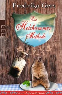 Die Holzhammer-Methode - Fredrika Gers