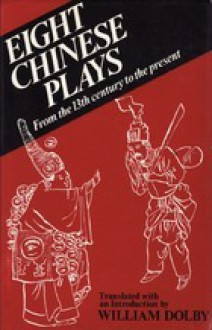 Eight Chinese Plays from the Thirteenth Century to the Present - William Dolby