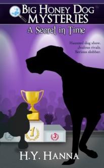 A Secret in Time (Big Honey Dog Mysteries #2) (Volume 2) - H.Y. Hanna