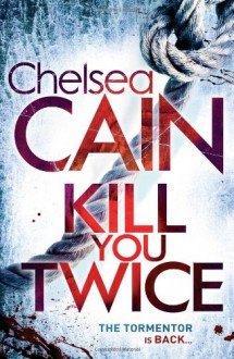 Kill You Twice (Gretchen Lowell, #5) - Chelsea Cain
