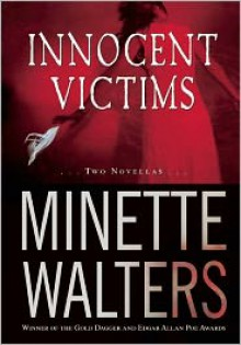 Innocent Victims: Two Novellas - Minette Walters