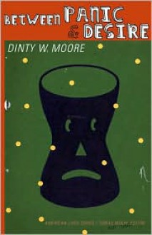 Between Panic and Desire - Dinty W. Moore