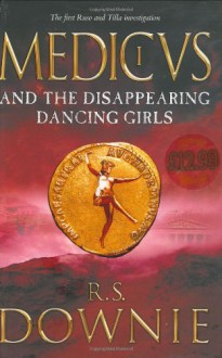 Medicus and the Disappearing Dancing Girls - R.S. Downie