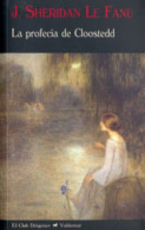 La profecía de Cloostedd - Joseph Sheridan Le Fanu