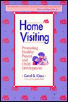 Home Visiting: Promoting Healthy Parent and Child Development - Carol Speekman Klass