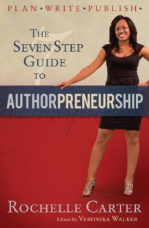 The 7-Step Guide to Authorpreneurship - Rochelle Carter
