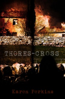 Thores-Cross: A Yorkshire Ghost Story (Yorkshire Ghost Series, #1) - Karen Perkins