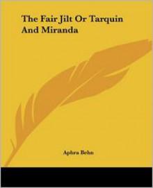 The Fair Jilt or Tarquin and Miranda - Aphra Behn
