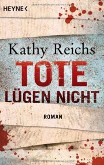 Tote lügen nicht: Roman - Kathy Reichs