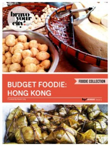 The Budget Foodie: Hong Kong (Bravo Your City! Book 3) - Kevin Ung