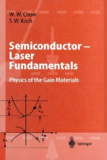 Semiconductor-Laser Fundamentals: Physics of the Gain Materials - Weng W. Chow, Stephan W. Koch