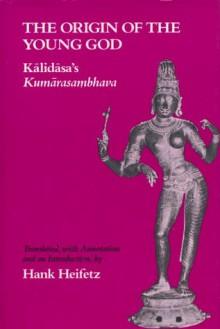 The Origin of the Young God: Kalidasa's Kumarasambhava - Kālidāsa