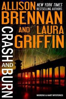 Crash and Burn (Moreno & Hart Mysteries #1) - Allison Brennan, Laura Griffin
