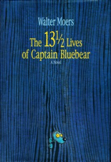The 13½ Lives of Captain Bluebear (Zamonia, #1) - Walter Moers, John Brownjohn
