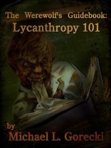 The Werewolf's Guidebook: Lycanthropy 101 - Michael L Gorecki,Walt! Gorecki