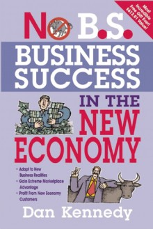 No B.S. Business Success in the New Economy - Dan S. Kennedy
